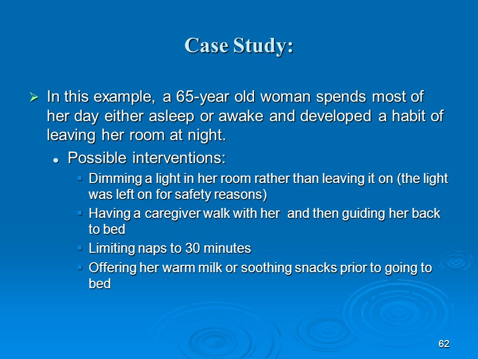 Case Study: In this example, a 65-year old woman spends most of her day either asleep or awake and developed a habit of leaving her room at night.