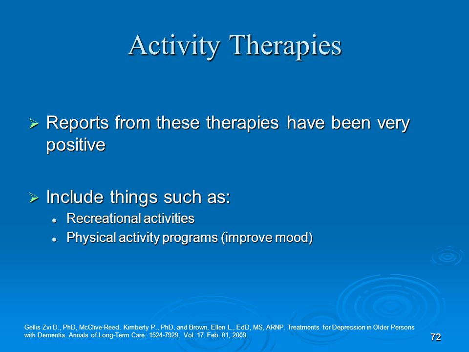 Activity Therapies Reports from these therapies have been very positive. Include things such as: Recreational activities.