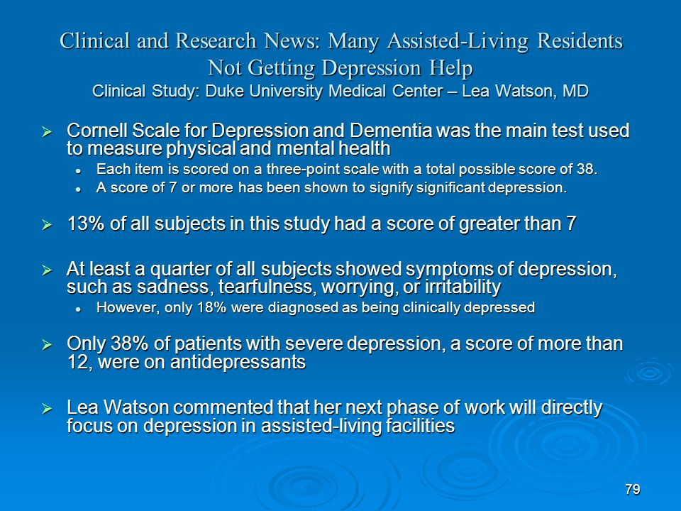 Clinical and Research News: Many Assisted-Living Residents Not Getting Depression Help Clinical Study: Duke University Medical Center – Lea Watson, MD