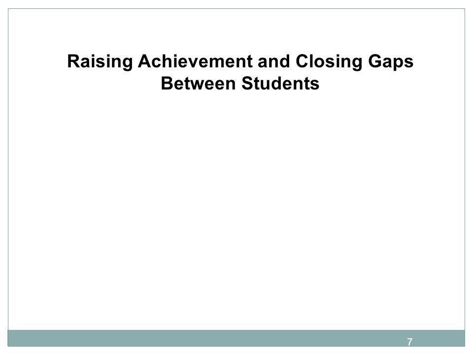 Raising Achievement and Closing Gaps Between Students