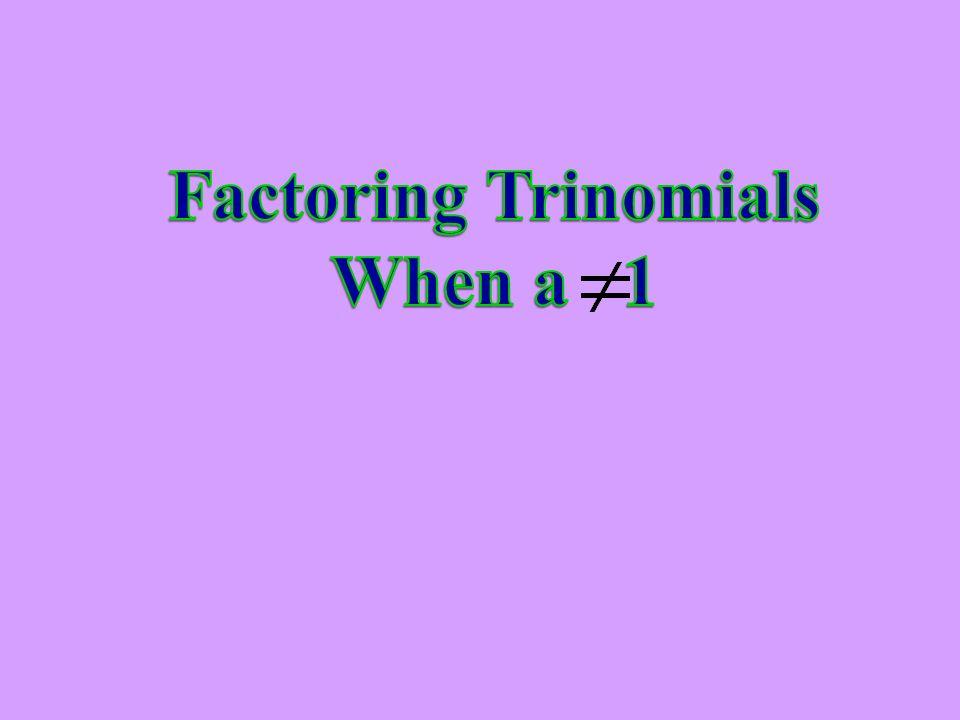 Factoring Trinomials When a 1