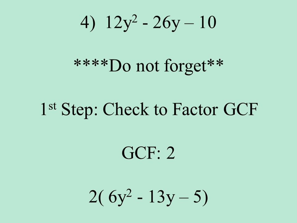 1st Step: Check to Factor GCF