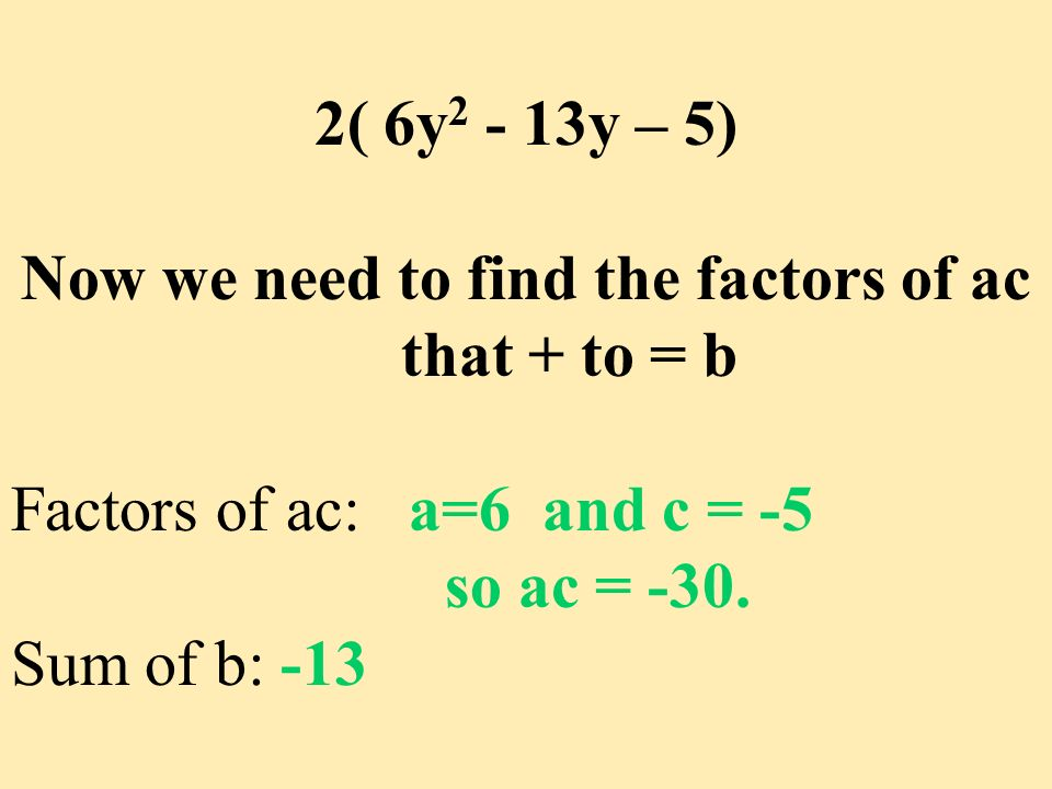 Now we need to find the factors of ac that + to = b