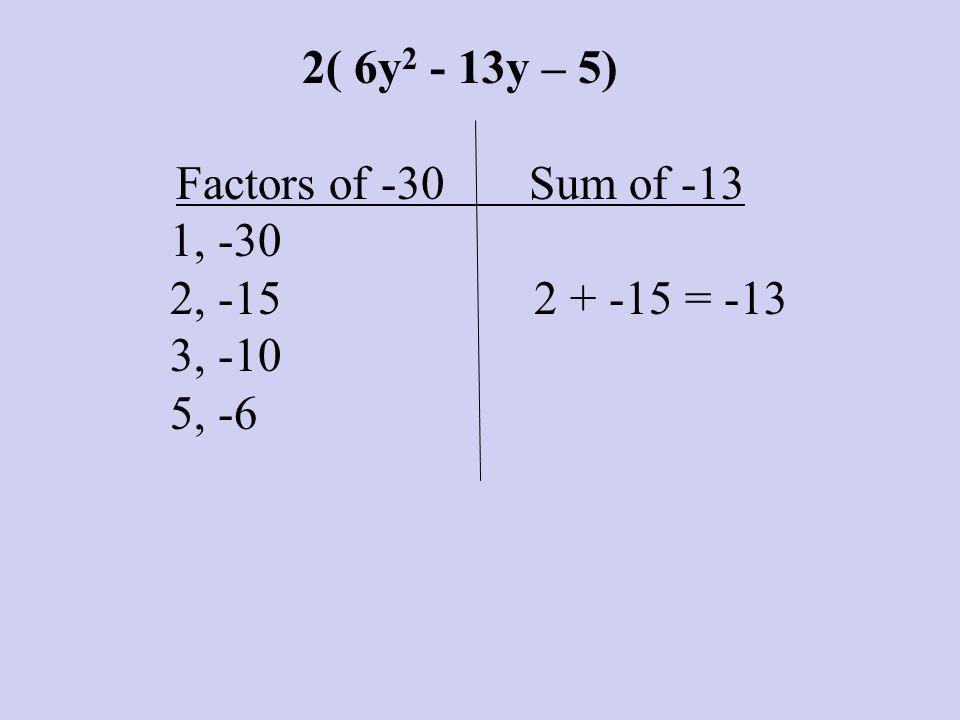 2( 6y2 - 13y – 5) Factors of -30 Sum of -13. 1, -30. 2, -15 2 + -15 = -13.