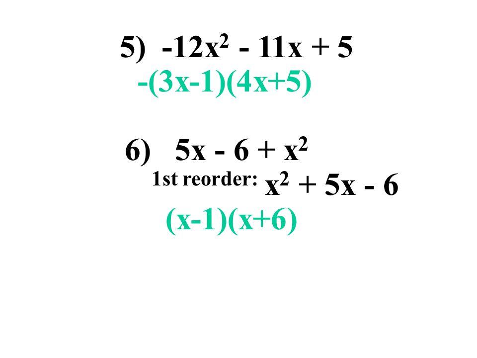 5) -12x2 - 11x + 5 -(3x-1)(4x+5) 6) 5x - 6 + x2 1st reorder: x2 + 5x - 6 (x-1)(x+6)