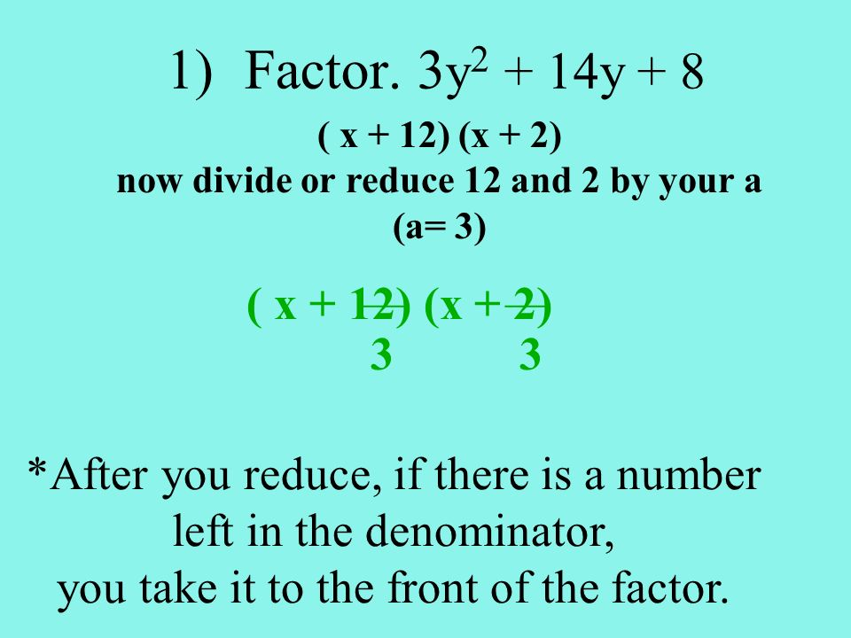 now divide or reduce 12 and 2 by your a (a= 3)