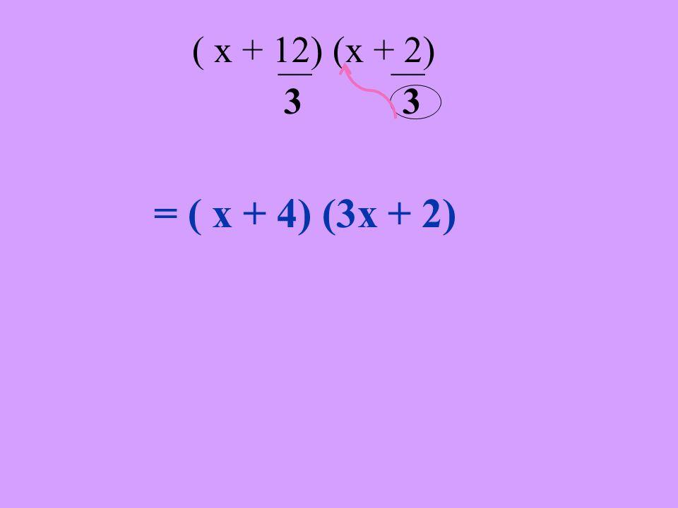 ___ ___ ( x + 12) (x + 2) 3 3 = ( x + 4) (3x + 2) y