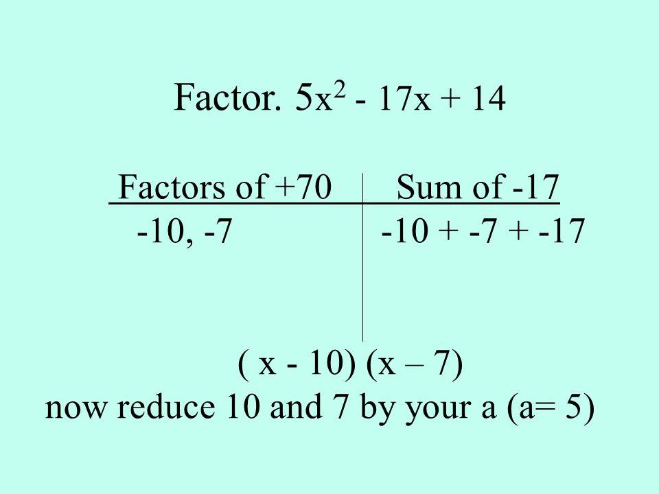 Factor. 5x2 - 17x + 14 Factors of +70 Sum of -17