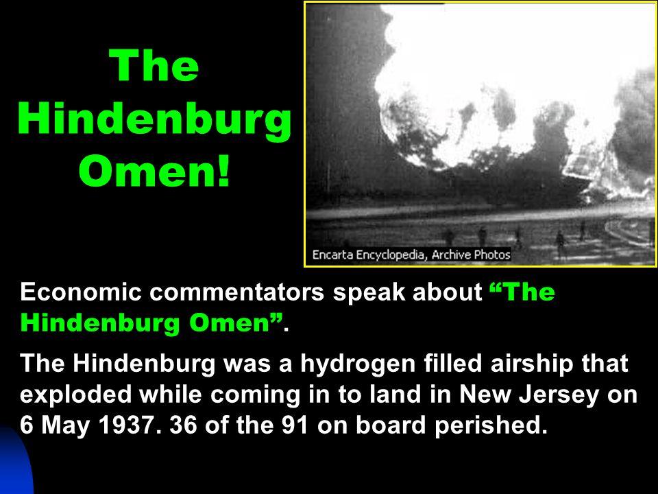 The Hindenburg. Omen! Economic commentators speak about The Hindenburg Omen .