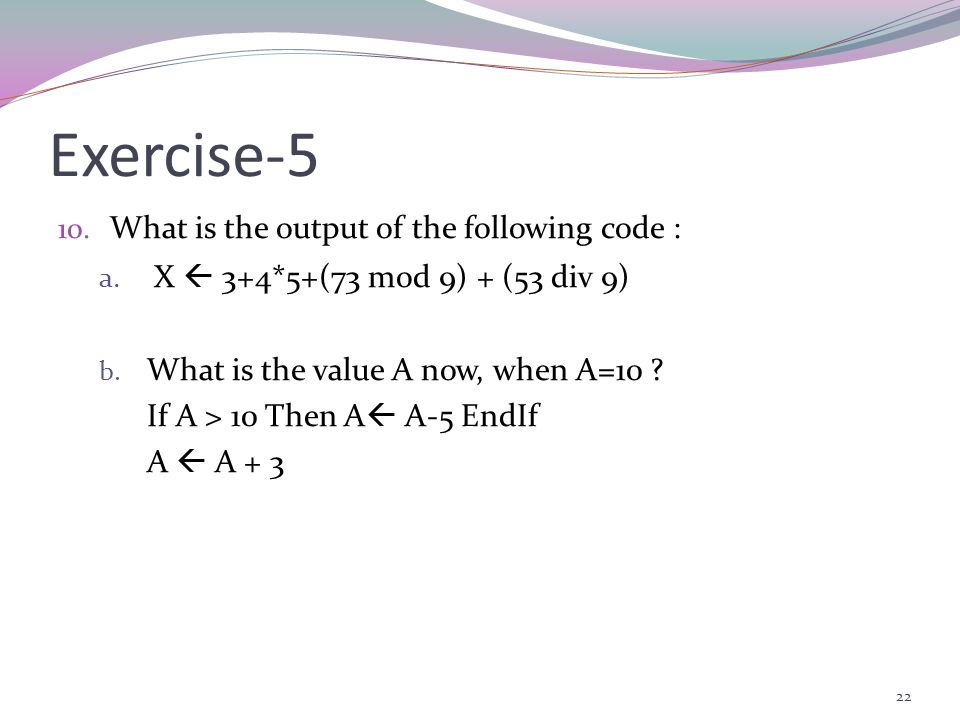 Exercise-5 X  3+4*5+(73 mod 9) + (53 div 9)