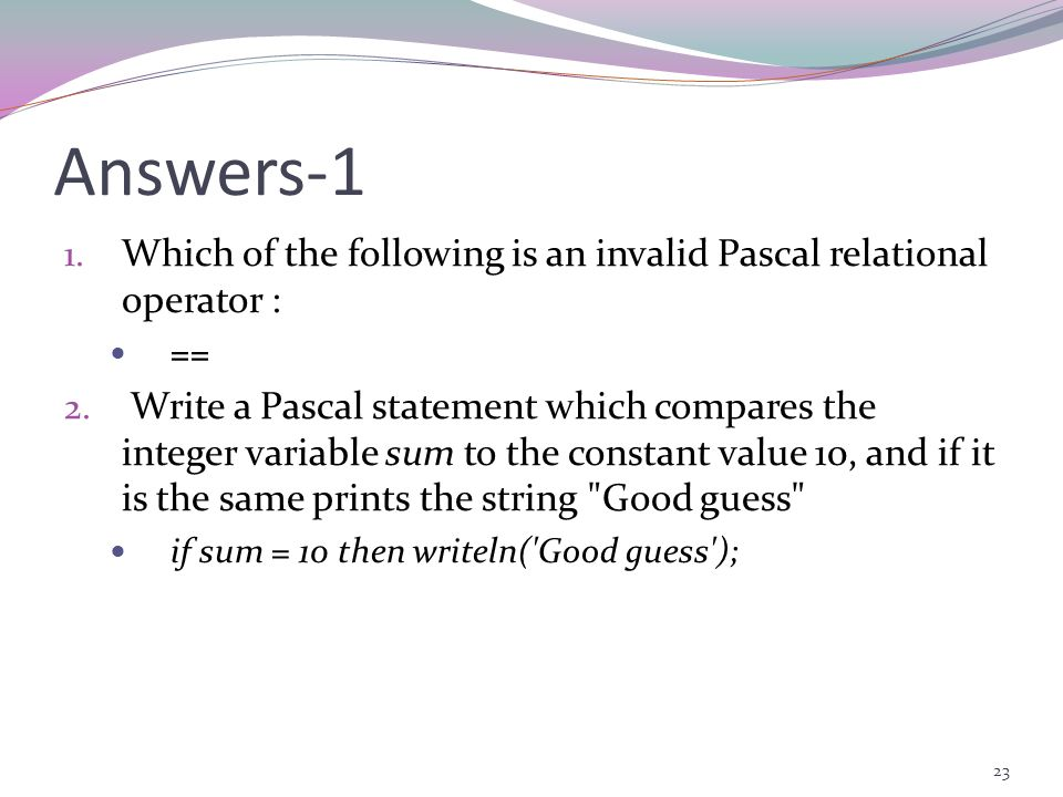 Answers-1 Which of the following is an invalid Pascal relational operator : ==