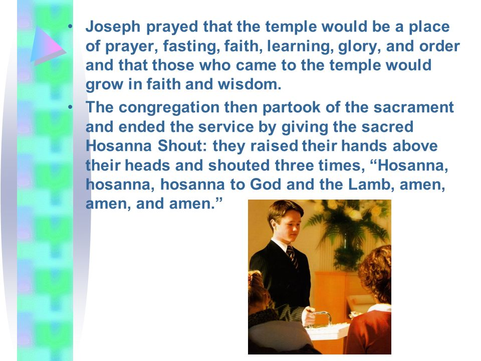 Joseph prayed that the temple would be a place of prayer, fasting, faith, learning, glory, and order and that those who came to the temple would grow in faith and wisdom.