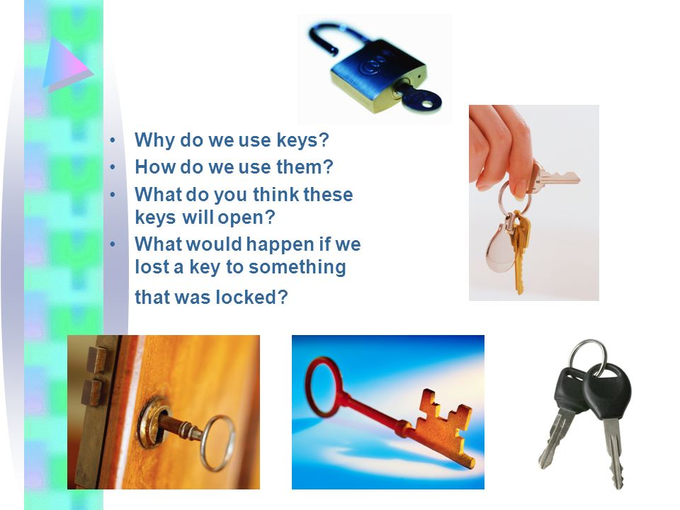 Why do we use keys. How do we use them. What do you think these keys will open.