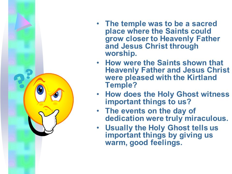 The temple was to be a sacred place where the Saints could grow closer to Heavenly Father and Jesus Christ through worship.