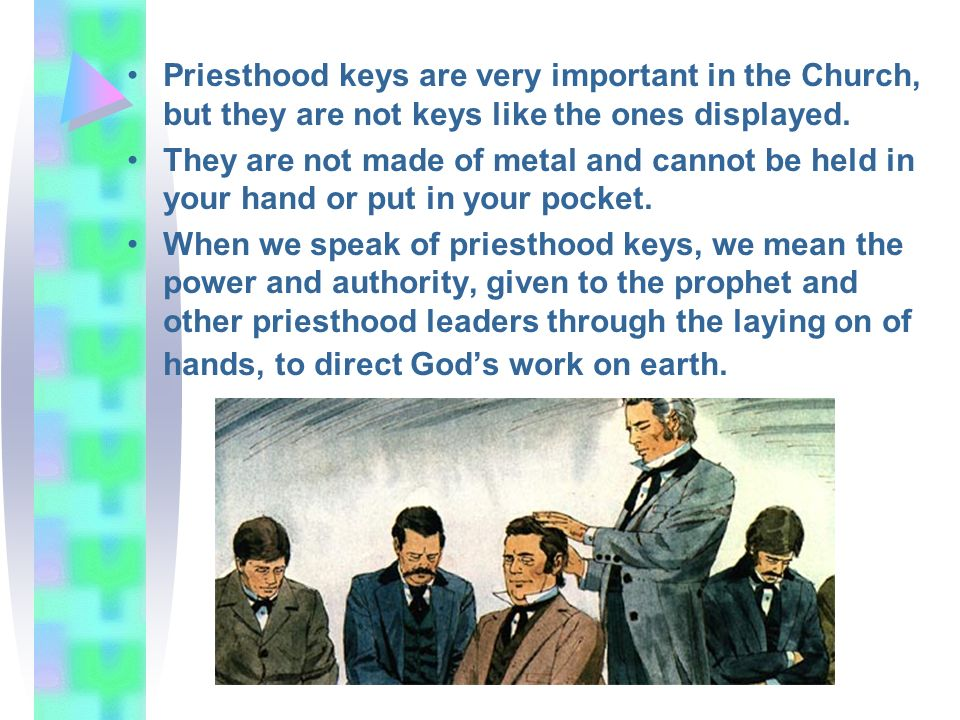 Priesthood keys are very important in the Church, but they are not keys like the ones displayed.