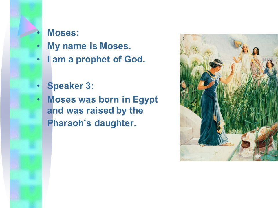 Moses: My name is Moses. I am a prophet of God.