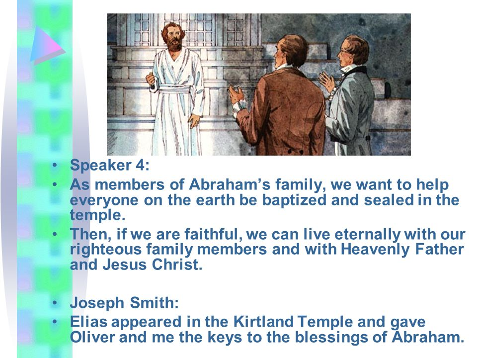 Speaker 4: As members of Abraham's family, we want to help everyone on the earth be baptized and sealed in the temple.