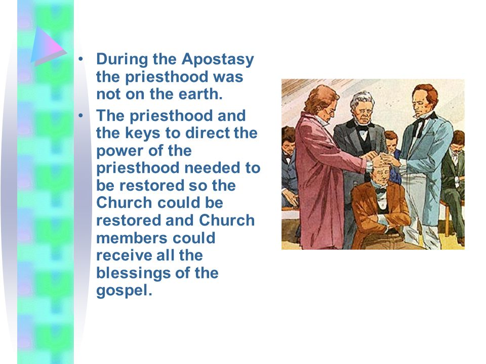 During the Apostasy the priesthood was not on the earth.