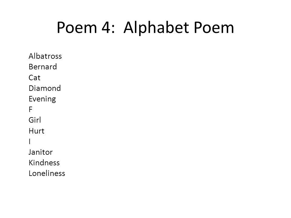 Poem 4: Alphabet Poem Albatross Bernard Cat Diamond Evening F Girl Hurt I Janitor Kindness Loneliness