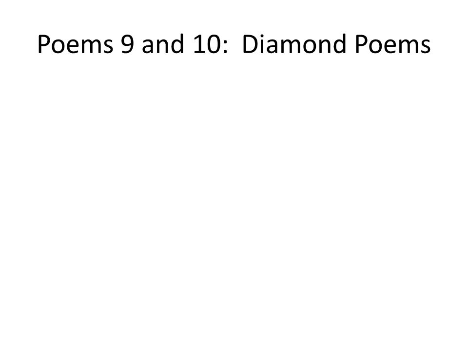 Poems 9 and 10: Diamond Poems