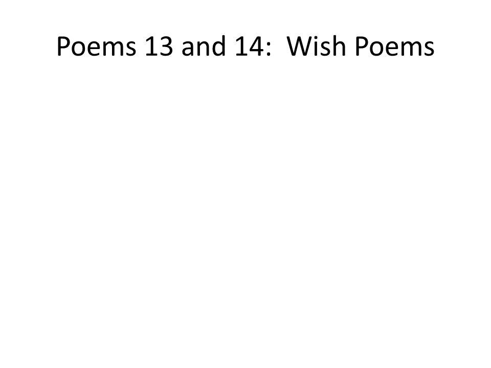 Poems 13 and 14: Wish Poems