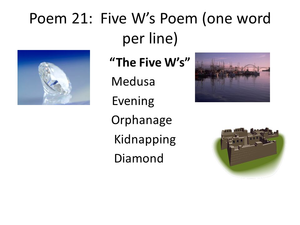 Poem 21: Five W's Poem (one word per line)