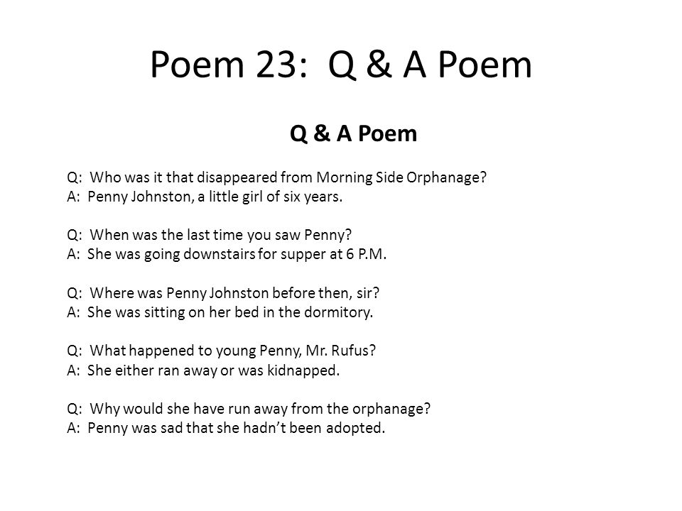 Poem 23: Q & A Poem Q & A Poem. Q: Who was it that disappeared from Morning Side Orphanage A: Penny Johnston, a little girl of six years.