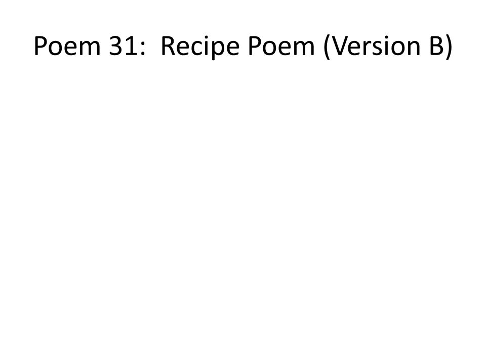Poem 31: Recipe Poem (Version B)