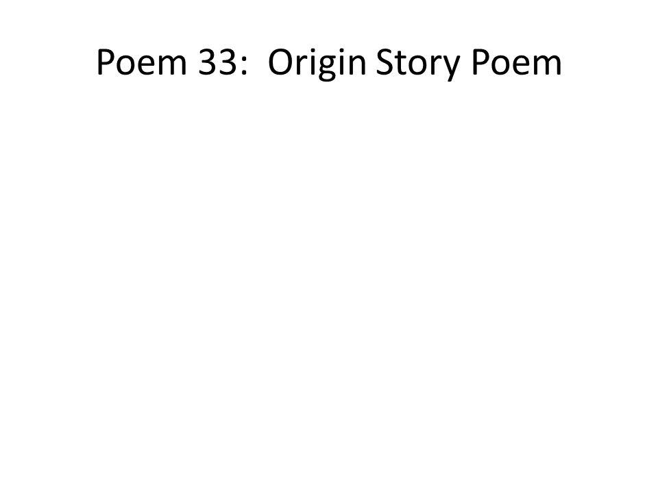 Poem 33: Origin Story Poem