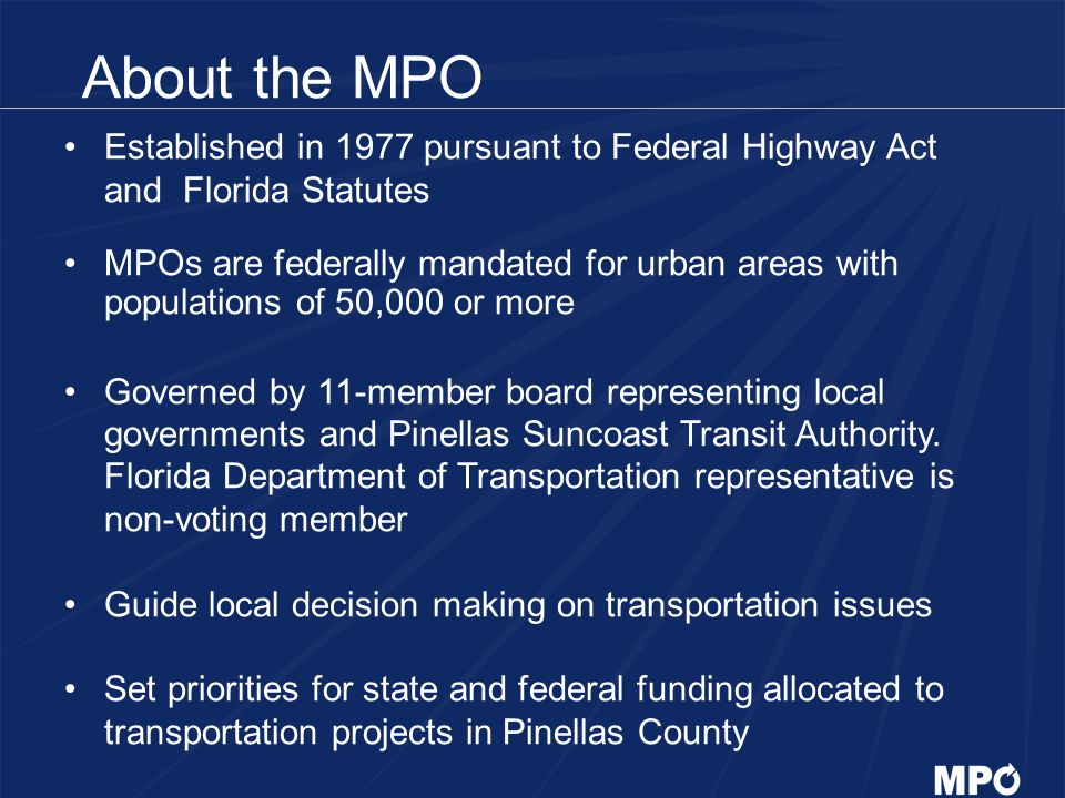 About the MPO Established in 1977 pursuant to Federal Highway Act and Florida Statutes.