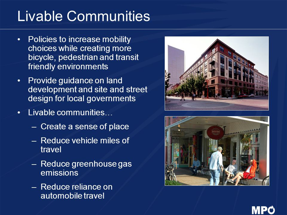 Livable Communities Policies to increase mobility choices while creating more bicycle, pedestrian and transit friendly environments.