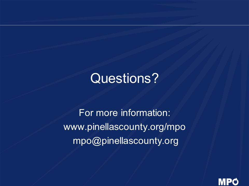 Questions For more information: www.pinellascounty.org/mpo