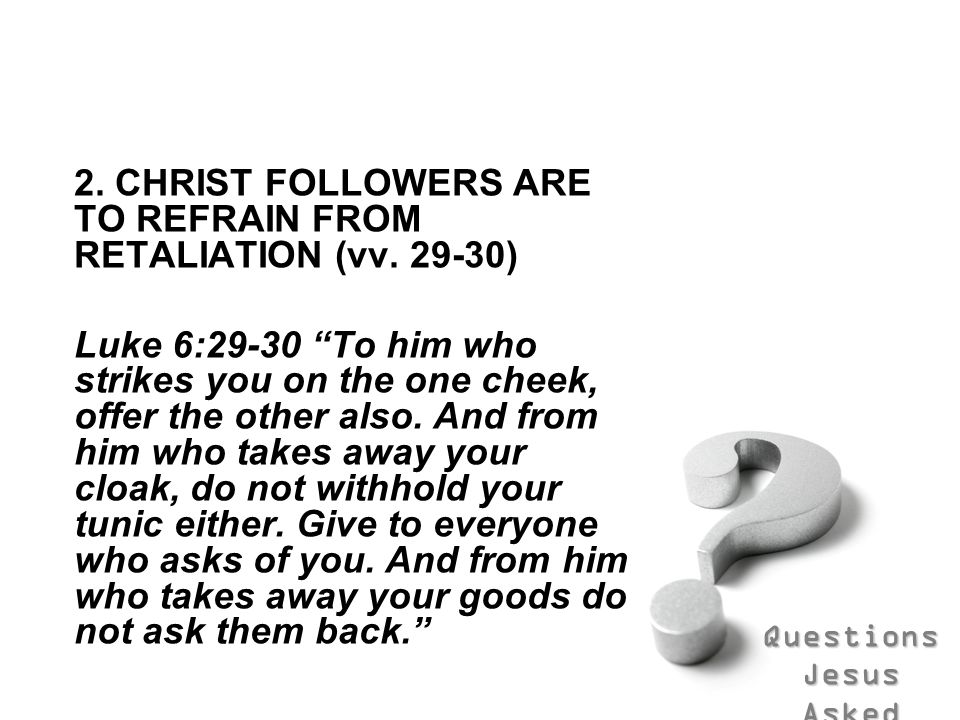 2. CHRIST FOLLOWERS ARE TO REFRAIN FROM RETALIATION (vv. 29-30)