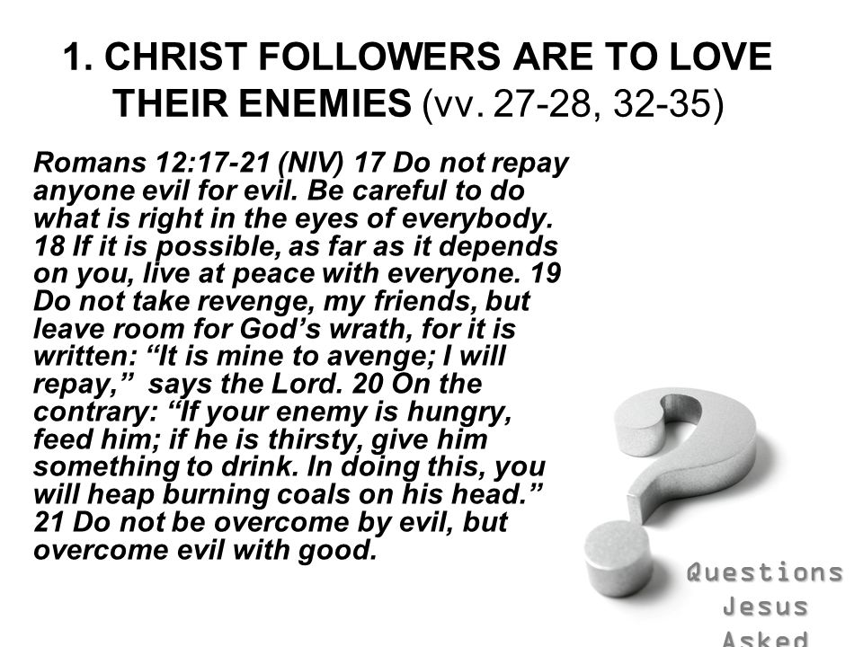 1. CHRIST FOLLOWERS ARE TO LOVE THEIR ENEMIES (vv. 27-28, 32-35)