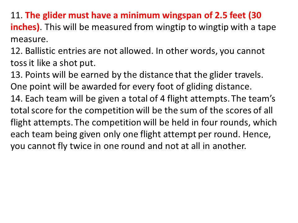 11. The glider must have a minimum wingspan of 2. 5 feet (30 inches)