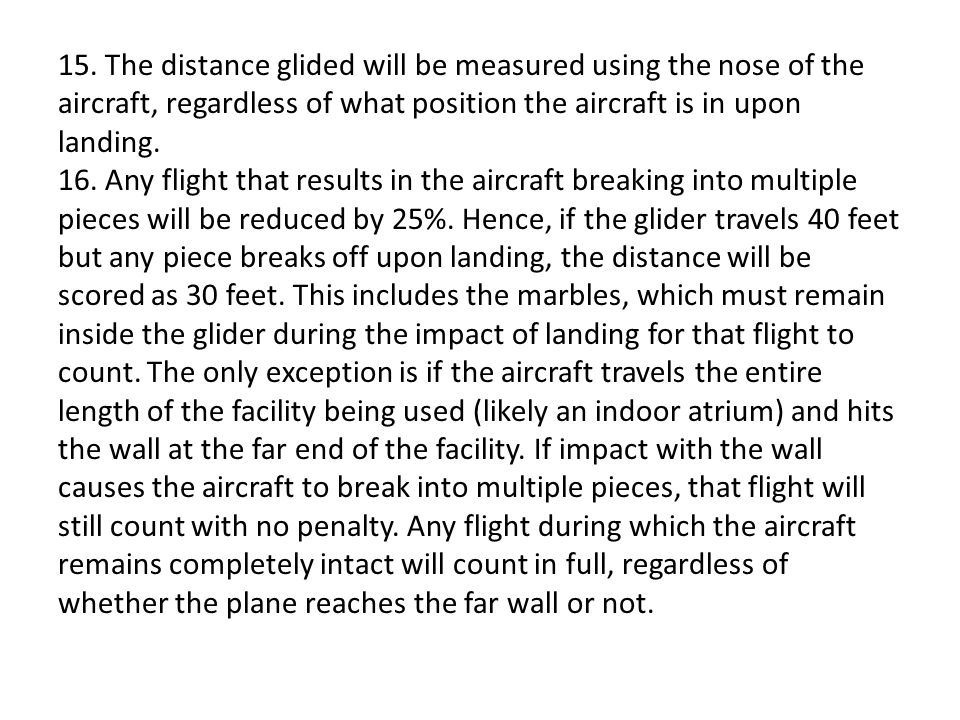 15. The distance glided will be measured using the nose of the aircraft, regardless of what position the aircraft is in upon landing.