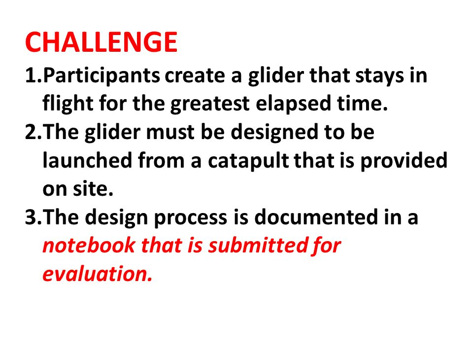 CHALLENGE Participants create a glider that stays in flight for the greatest elapsed time.
