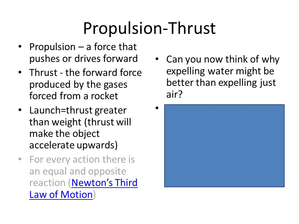 Propulsion-Thrust Propulsion – a force that pushes or drives forward