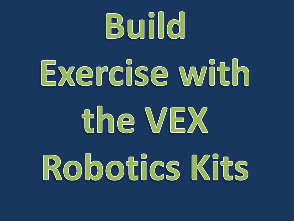 Build Exercise with the VEX Robotics Kits