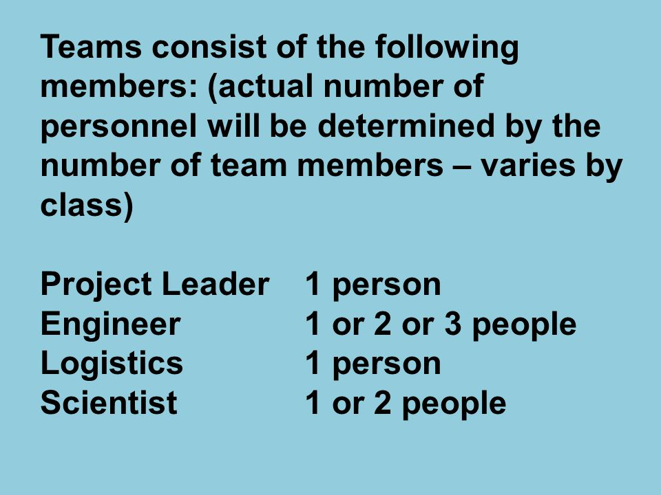 Teams consist of the following members: (actual number of personnel will be determined by the number of team members – varies by class)