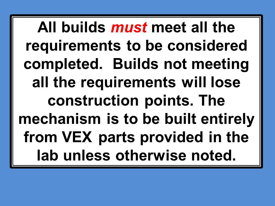 All builds must meet all the requirements to be considered completed