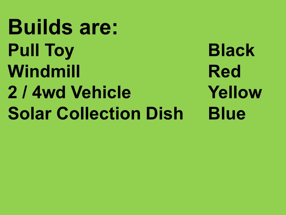 Builds are: Pull Toy Black Windmill Red 2 / 4wd Vehicle Yellow