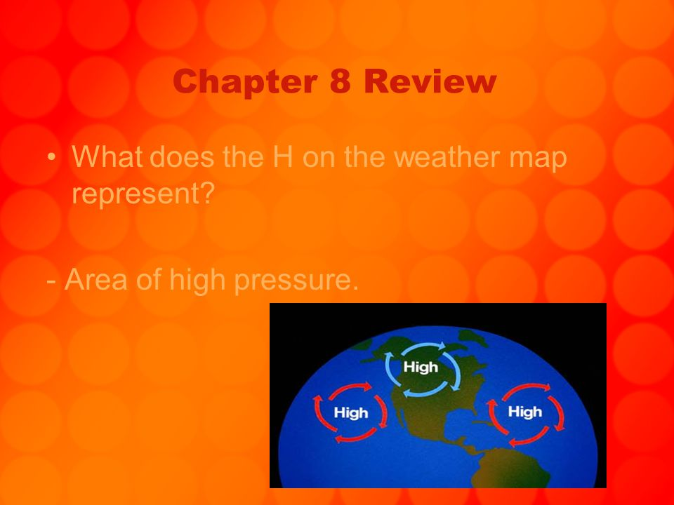 Chapter 8 Review What does the H on the weather map represent