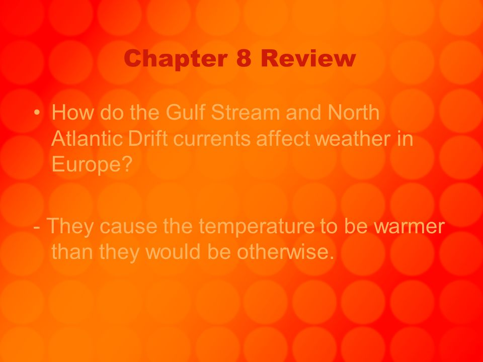 Chapter 8 Review How do the Gulf Stream and North Atlantic Drift currents affect weather in Europe