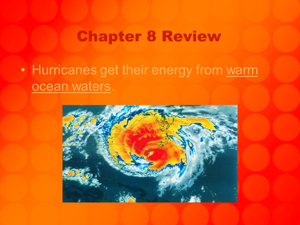 Chapter 8 Review Hurricanes get their energy from warm ocean waters.