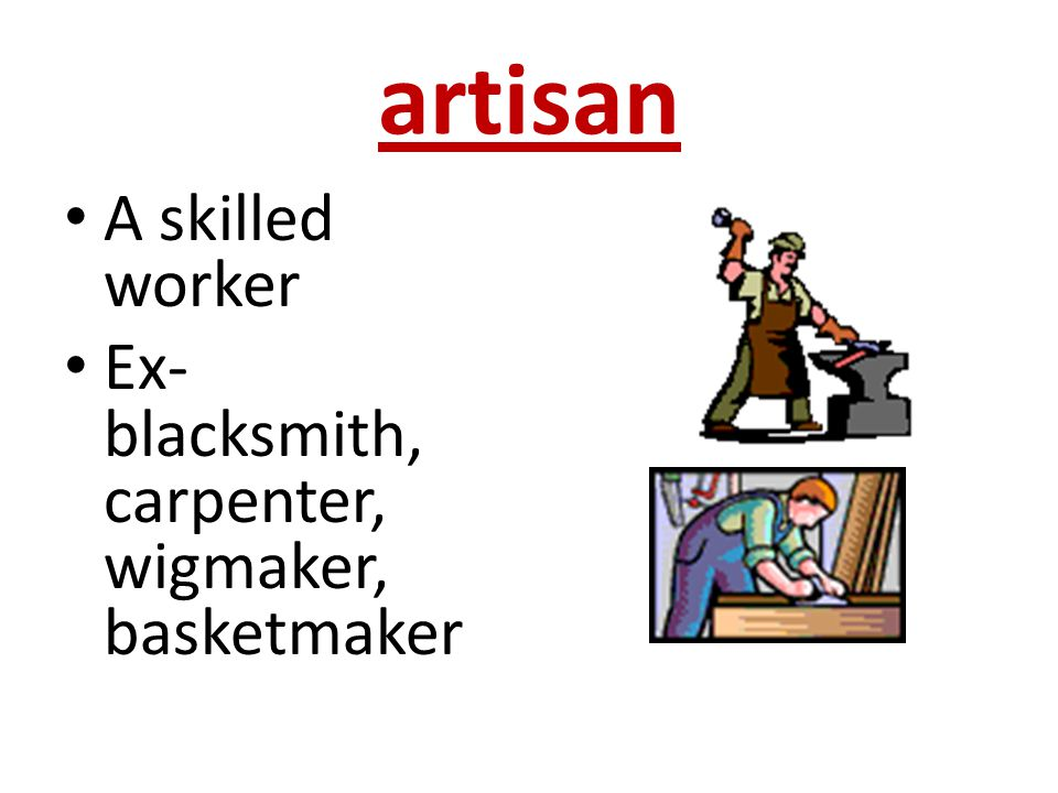artisan A skilled worker