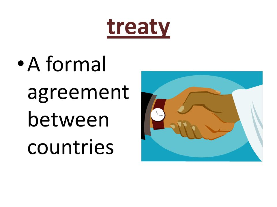 treaty A formal agreement between countries