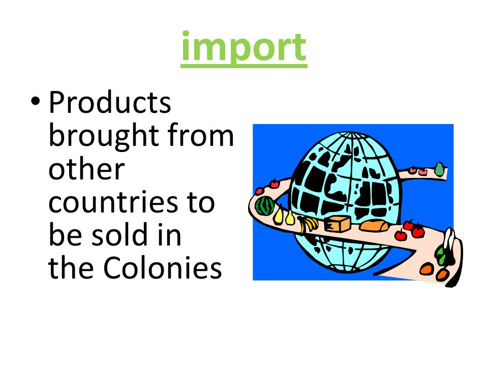 import Products brought from other countries to be sold in the Colonies
