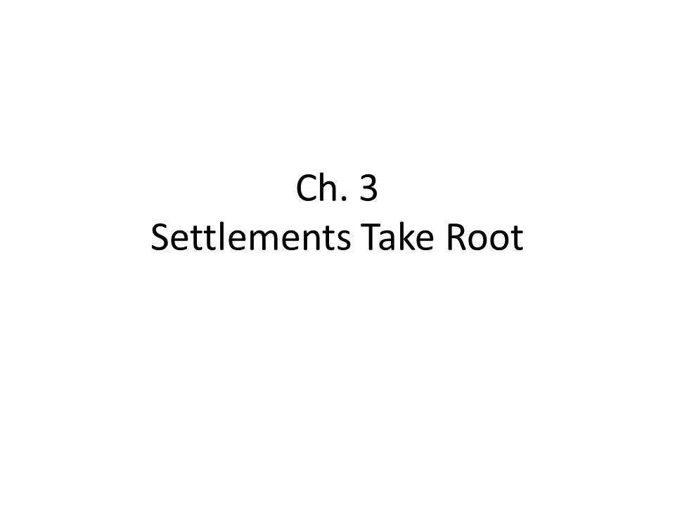 Ch. 3 Settlements Take Root
