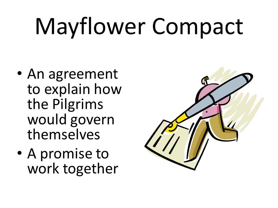 Mayflower Compact An agreement to explain how the Pilgrims would govern themselves.